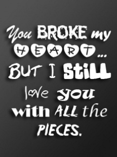 Pin My Heart But I Still Love Him Quotes He Broke My Heart But I Still ...