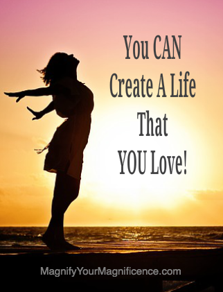 You CAN Create a Life That YOU Love