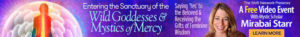 Entering the Sanctuary of the Wild Goddesses & Mystics of Mercy @ On-Line