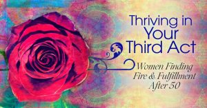 Thriving in Your Third Act Summit @ On-line